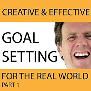 Creative & Effective Goal Setting for the Real World, Part 1 Audiobook