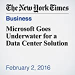 Microsoft Goes Underwater for a Data Center Solution | John Markoff