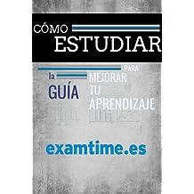 Cómo Estudiar: La Guía Para Mejorar tu Aprendizaje (Spanish Edition)