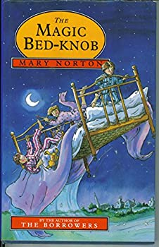 The Magic Bed-Knob; or, How to Become a Witch in Ten Easy Lessons by Mary Norton