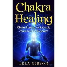Chakra Healing:  Chakra Healing And Karmic Awareness For Beginners (Chakras, Spirituality, Serenity, Healing and Awakening Book)