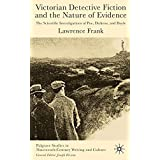 Victorian Detective Fiction and the Nature of Evidence: The Scientific Investigations of Poe, Dickens, and Doyle