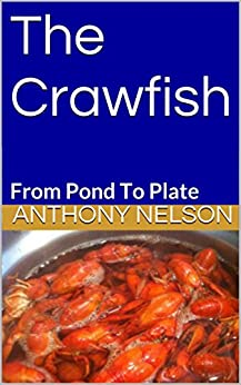 The Crawfish: From Pond To Plate by [Nelson, Anthony]