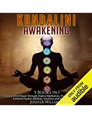 Kundalini Awakening: 5 in 1 Bundle: Expand Mind Power Through Chakra Meditation, Psychic Awareness, Enhance Psychic Abilities, Intuition, and Astral Travel