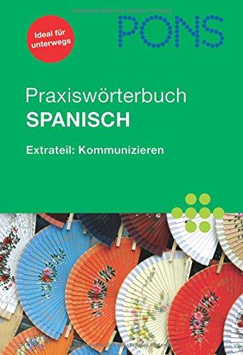 PONS Praxiswörterbuch Spanisch: Extrateil: Kommunizieren. Spanisch-Deutsch/Deutsch-Spanisch. Rund 30.000 Stichwörter und Wendungen. Mit Sprachführer