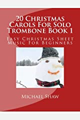 20 Christmas Carols For Solo Trombone Book 1: Easy Christmas Sheet Music For Beginners (Volume 1) Paperback