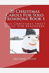 20 Christmas Carols For Solo Trombone Book 1: Easy Christmas Sheet Music For Beginners (Volume 1)
