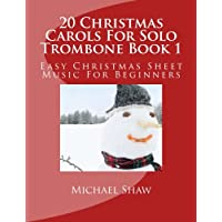 20 Christmas Carols For Solo Trombone Book 1: Easy Christmas Sheet Music For Beginners: Volume 1