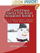 #10: 20 Christmas Carols For Solo Trombone Book 1: Easy Christmas Sheet Music For Beginners (Volume 1)