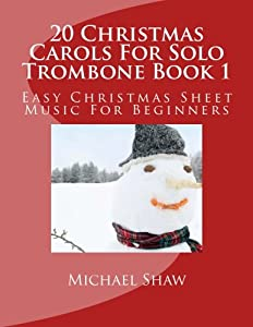 20 Christmas Carols For Solo Trombone Book 1: Easy Christmas Sheet Music For Beginners (Volume 1)