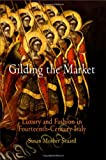 img - for Gilding the Market: Luxury and Fashion in Fourteenth-century Italy (The Middle Ages Series) by Susan Mosher Stuard (2006-01-25) book / textbook / text book