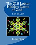 The 216 Letter Hidden Name of God - Revealed, Lucien Khan, 1492162035