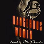 Dangerous Women: Original Stories from Today's Greatest Suspense Writers | Edited by Otto Penzler