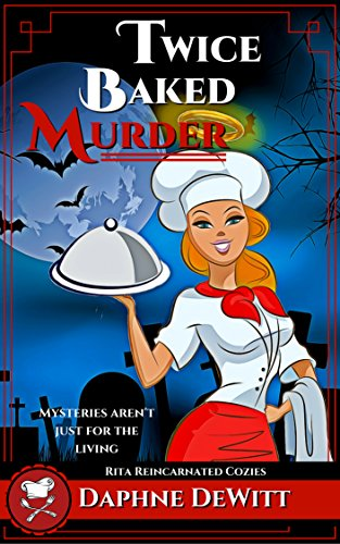Twice Baked Murder: A Cozy Mystery (The Rita Reincarnated Cozies Book 1) by [DeWitt, Daphne]