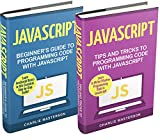JavaScript: 2 Books in 1: Beginner's Guide + Tips and Tricks to Programming Code with JavaScript (JavaScript, Java, Python, Programming, Code, Project Management, Computer Programming)