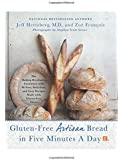 Gluten-Free Artisan Bread in Five Minutes a Day: The Baking Revolution Continues with 90 New, Delicious and Easy Recipes Made with Gluten-Free Flours