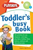 The Playskool Toddler's Busy Play Book: Over 500 Creative Games, Activities, Crafts and Recipes for Your Very Busy Toddler
