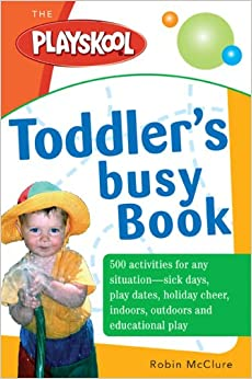 toddler s busy play book over 500 creative games activities