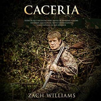 Caceria [Hunting]: Todo lo que necesitas saber antes de empezar a cazar - Métodos, Accesorios, Ropa y Herramientas para empezar en este deporte