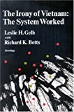 img - for The Irony of Vietnam: The System Worked by Gelb, Leslie H.; Betts, Richard K. published by Brookings Institution Press book / textbook / text book