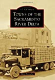 Towns of the Sacramento River Delta (Images of America)