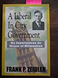 Front cover for the book A Liberal in City Government: My Experiences as Mayor of Milwaukee by Frank P. Zeidler