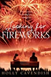 Looking for Fireworks, Holly Cavendish, 1447219023