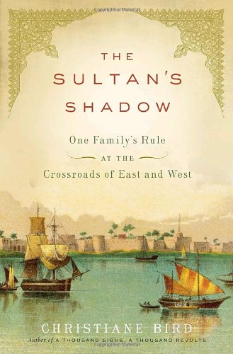The Sultan's Shadow: One Family's Rule at the Crossroads of East and (Arab Sultan)