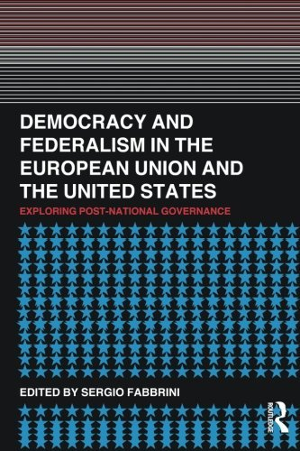 Democracy and Federalism in the European Union and the United States: Exploring Post-National Governance