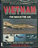 img - for Vietnam: The War in the Air Pictorial history of the U.S. Air Forces by Col. Gene Gurney USAF (Retired) (January 28, 1985) Hardcover book / textbook / text book