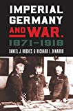 #5: Imperial Germany and War, 1871-1918 (Modern War Studies)