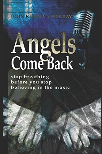 Angels Come Back: Stop Breathing - Before You Stop Believing in the Music