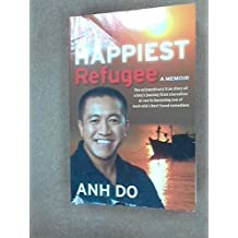 The Happiest Refugee: A Memoir by Anh Do (2010-01-01)