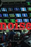 Noise: Living and Trading in Electronic Finance