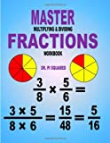 Master Multiplying and Dividing Fractions Workbook, Pi Squared, 1463554605