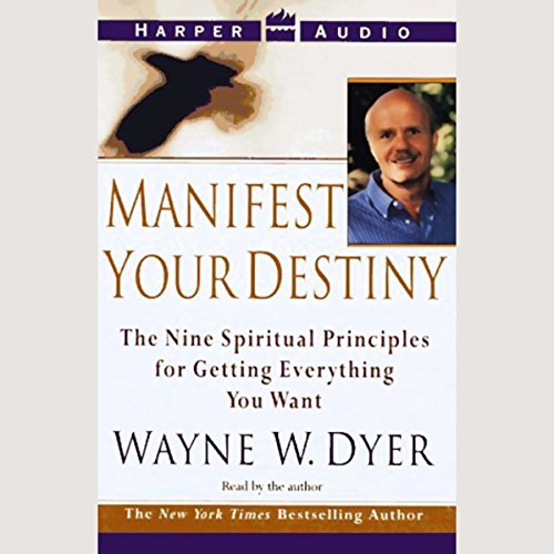 Manifest Your Destiny: The Nine Spiritual Principles for Getting Everything You Want Audiobook [Free Download by Trial] thumbnail