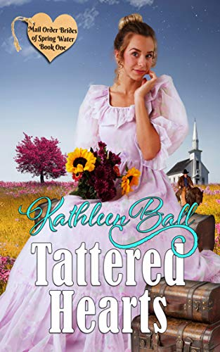 Tattered Hearts (Mail Order Brides of Spring Water Book 1) by [Ball, Kathleen]