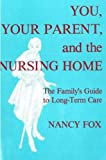 You, Your Parent and the Nursing Home, Nancy Fox, 087975317X