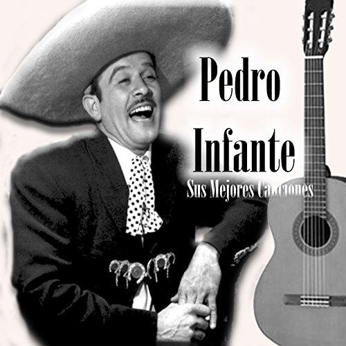... Pedro Infante - Sus Mejores Ca.