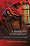 A Revolution of Perception? : Consequences and Echoes Of 1968, , 1782383794
