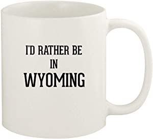 I'd Rather Be In WYOMING - 11oz Ceramic White Coffee Mug Cup, White