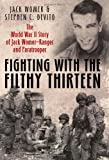 Fighting with the Filthy Thirteen: The World War II Story of Jack Womer_Ranger and Paratrooper