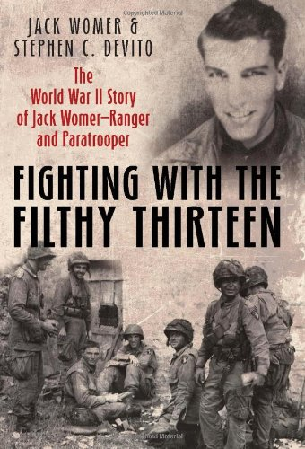 Fighting with the Filthy Thirteen: The World War II Story of Jack Womer, Ranger and Paratrooper pdf epub