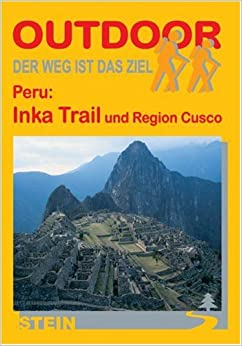 Peru: Inka Trail und Region Cusco. Outdoorhandbuch: Der Weg ist das Ziel