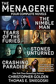 The Menagerie Series - Four Complete Novels (The Nimble Man, Tears of the Furies, Stones Unturned, Crashing Paradise) by [Golden, Christopher, Sniegoski, Thomas E.]