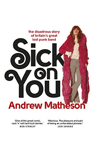 Sick On You: The Disastrous Story of Britain's Great Lost Punk - Patented Led