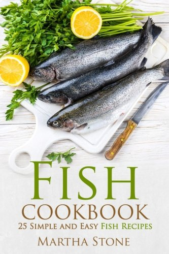 Fish Cookbook: 25 Simple and Easy Fish (Fish Cookbook)