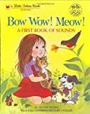 Bow Wow! Meow! A First Book of Sounds, Melanie Bellah and Golden Books Staff, 0307960366