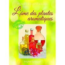 Huiles essentielles: L'âme des plantes aromatiques (Bien vivre et santé t. 1) (French Edition)