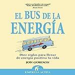 El bus de la energía [The Energy Bus] | Jon Gordon